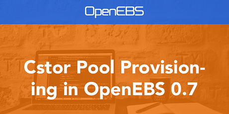 Cstor Pool Provisioning in OpenEBS 0.7