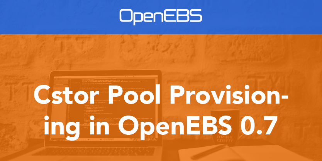 Cstor Pool Provisioning in OpenEBS 0.7