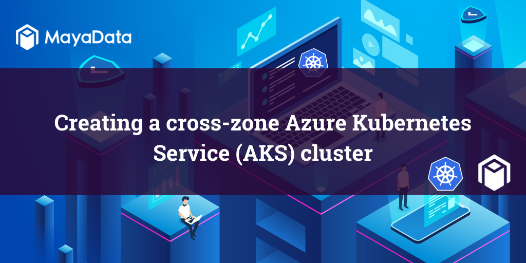 Creating a cross-zone Azure Kubernetes Service (AKS) cluster