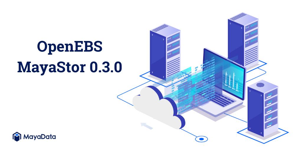 OpenEBS MayaStor 0.3.0
